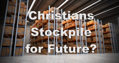 Should Christians Stockpile to Prepare for Future Disasters