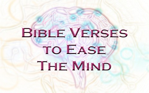 Top 7 Bible Verses To Ease The Mind