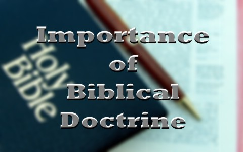 What Is The Importance of Biblical Doctrine.