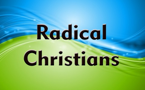 Are Christians Supposed To Be Radical According To The Bible