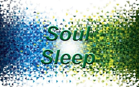 Soul sleep is the concept that when someone dies, their soul goes to sleep.