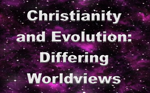 christianity and evolution differing worldviews