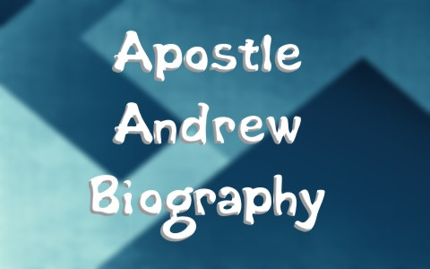 The Apostle Andrew Biography