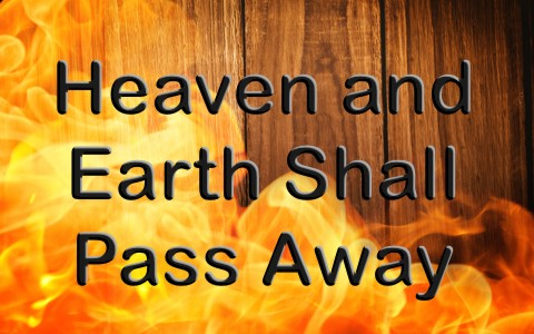 What Does The Bible Mean When It Says Heaven And Earth Shall Pass Away