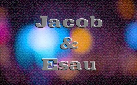 Why Did God Say He Loved Jacob and Hated Esau