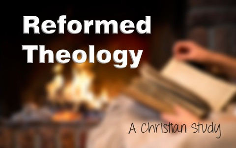 What Is Reformed Theology A Christian Study
