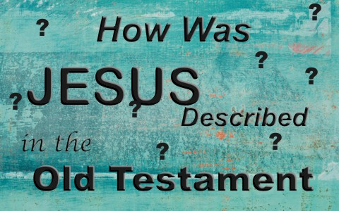1How was Jesus described in the Old Testament