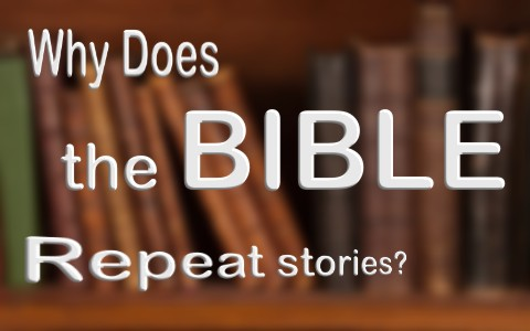 1Why does the Bible repeat stories