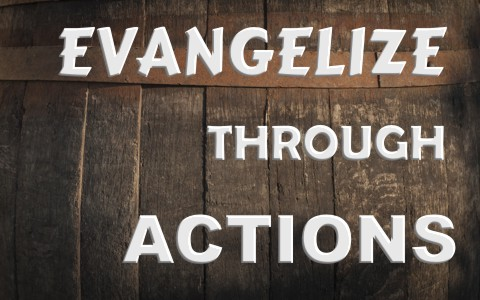 5 Ways to Evangelize Through Our Actions