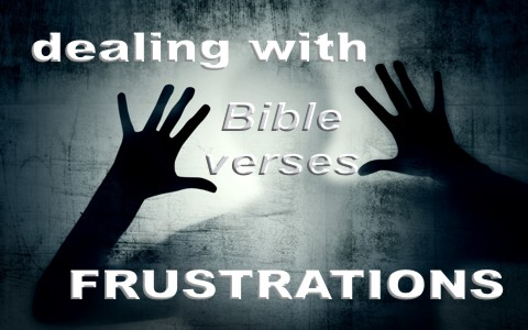 Top 7 Bible Verses About Dealing With Frustrations