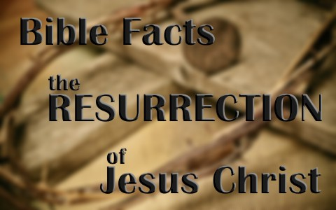 5 Bible Facts To Defend The Resurrection Of Jesus Christ