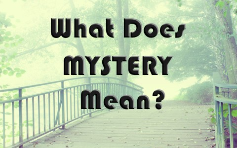 What Does The Term Mystery Mean When Used In The Bible