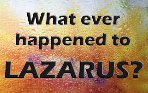 What Happened To Lazarus After Jesus Resurrected Him