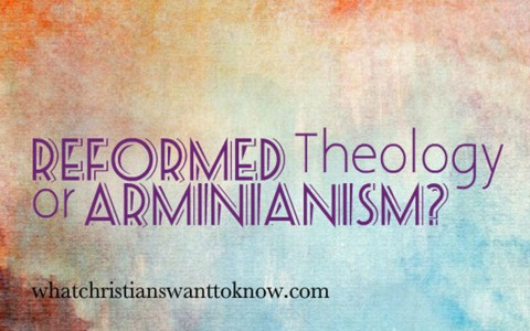 Which Theology Is Right Reformed Theology or Arminianism