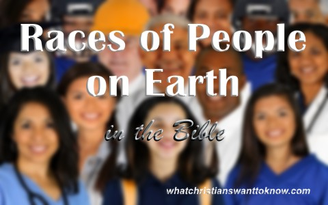 How Does The Bible Describe Different Races Of People On Earth