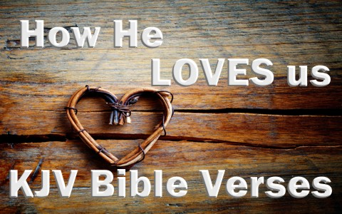 KJV Bible Verses On How He Loves Us