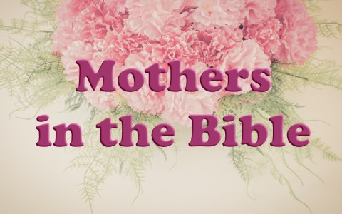 5 Mothers in the Bible to Learn From