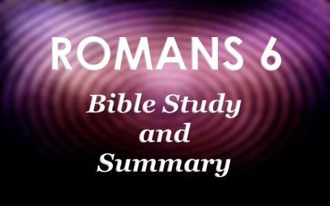Romans 6 Bible Study And Summary