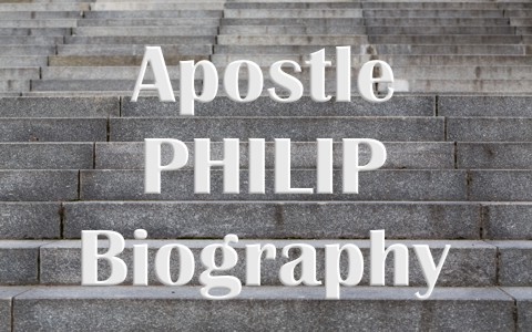 The Apostle Philip Biography