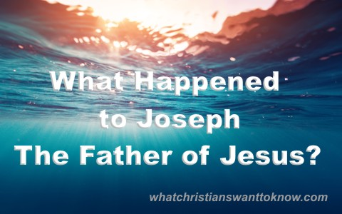 What Happened To Joseph the father of jesus in the bible