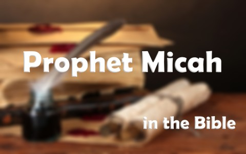 Who Was The Prophet Micah From The Bible