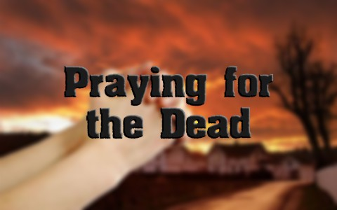 What Does The Bible Say About Praying For The Dead