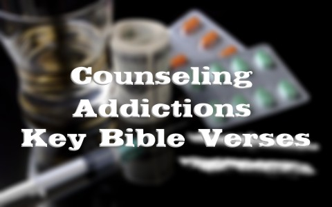 Key Bible Verses for Counseling About Addictions