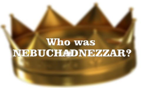 Who was Nebuchadnezzar