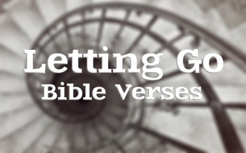 10 Encouraging Bible Verses About Letting Go