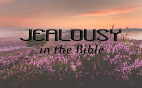 4 Examples Of Jealousy In The Bible