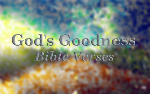 7 Famous Bible Verses About God's Goodness