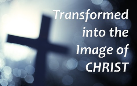 how-to-be-transformed-into-the-image-of-christ