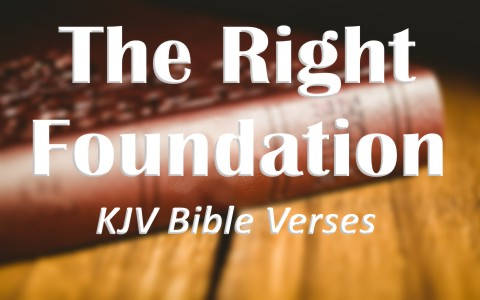 KJV Bible Verses About the Right Foundation