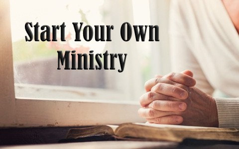 How Can You Start Your Own Ministry?