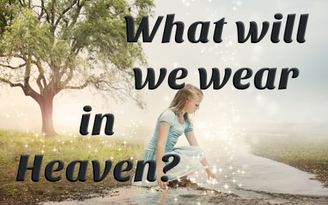 What Will People Wear in Heaven?