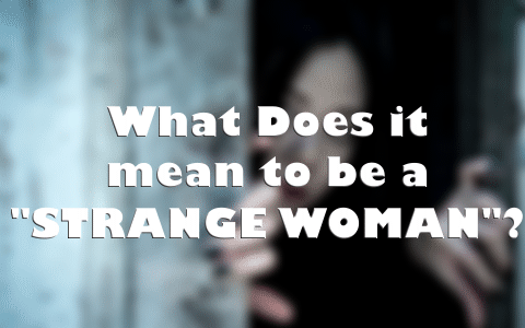 What Does It Mean To Be A Strange Woman